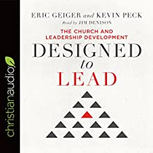 Designed to Lead: The Church and Leadership Development Audiobook by Eric Geiger, Kevin Peck Narrated by Jim Denison