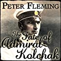 The Fate of Admiral Kolchak  (       UNABRIDGED) by Peter Fleming Narrated by Richard Mitchley