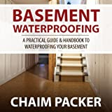 img - for Basement Waterproofing: A Practical Guide & Handbook to Waterproofing Your Basement book / textbook / text book