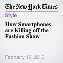 How Smartphones are Killing off the Fashion Show Other by Vanessa Friedman Narrated by Keith Sellon-Wright