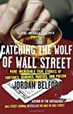 (CATCHING THE WOLF OF WALL STREET: MORE INCREDIBLE TRUE STORIES OF FORTUNES, SCHEMES, PARTIES, AND PRISON) BY Belfort, Jordan(Author)Paperbackon 25 Jan 2011