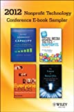 2012 Nonprofit Technology Conference E-book Sampler: John Brothers, Melanie Mathos, Randall Moss, David Neff, Chad Norman, Paul Schmitz, Anne Sherman