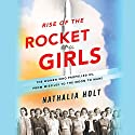 Rise of the Rocket Girls: The Women Who Propelled Us, from Missiles to the Moon to Mars Audiobook by Nathalia Holt Narrated by Erin Bennett