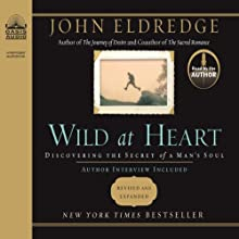 Wild at Heart: Discovering the Secret of a Man's Soul Audiobook by John Eldredge Narrated by John Eldredge