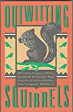 img - for Outwitting Squirrels: 101 Cunning Strategems to Reduce Dramatically the Egregious Misappropriation of Seed from Your Birdfeeder by Squirrels book / textbook / text book