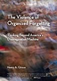 The Violence of Organized Forgetting: Thinking Beyond America's Disimagination Machine (City Lights Open Media)