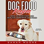 Dog Food Recipes: How to Make Easy and Healthy Homemade Dog Food | Sarah Moore