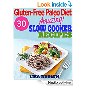 Gluten-Free Paleo Diet: Amazing Gluten-Free Paleo Slow Cooker Recipes For Healthy Eating And Weight Loss