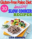 Paleo Diet: Amazing Gluten-Free Paleo Slow Cooker Recipes For Healthy Eating And Weight Loss (Gluten-Free Paleo Diet, Paleo Slow Cooker, Paleo Cookbook, Paleo For Beginners Paleo Recipes)