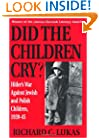 Did the Children Cry: Hitler's War Against Jewish and Polish Children, 1939-45