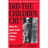 Did the Children Cry?: Hitler's War Against Jewish and Polish Children, 1939-1945: Hitler's War Against Jewish and Polish Children, 1939-45by Richard C. Lukas