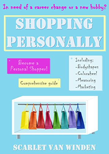 Shopping Personally: How to become a personal shopper (In need of a change? Book 1)