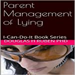 Parent Management of Lying: I-Can-Do-It Book Series | Douglas H. Ruben PhD