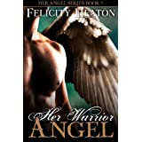 Her Warrior Angel (Her Angel Romance Series Book 3)by Felicity Heaton