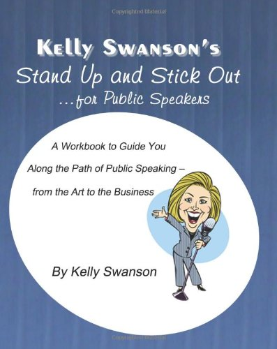 Stand Up And Stick Out...For Public Speakers: A Workbook To Help Speakers Stand Up And Stick Out In A Crowded Market, Because Nobody Notices Normal