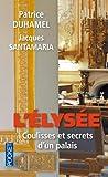 Patrice Duhamel L'Elysée : Coulisses et secrets d'un palais