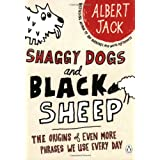 Shaggy Dogs and Black Sheep: The Origins of Even More Phrases We Use Every Dayby Albert Jack