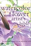 The Watercolor Flower Artist's Bible:...