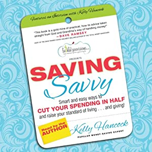 Saving Savvy: Smart and Easy Ways to Cut Your Spending in Half and Raise Your Standard of Living and Giving   [Kelly Hancock]