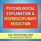 Psychological Explanation and Interdisciplinary Reduction Hörbuch von J.-M. Kuczynski Gesprochen von: Anjali Sarkar