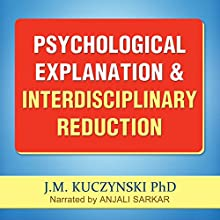 Psychological Explanation and Interdisciplinary Reduction | Livre audio Auteur(s) : J.-M. Kuczynski Narrateur(s) : Anjali Sarkar