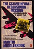 The Schweinfurt-Regensburg Mission: American Raids on 17 August 1943 (0140066780) by Middlebrook, Martin