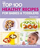 Renée Elliott The Top 100 Healthy Recipes for Babies & Toddlers