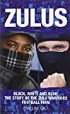 Caroline Gall Zulus: Black, White and Blue: The Story of the Zulu Warriors Football Firm
