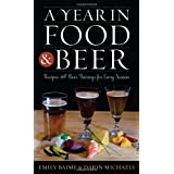 A Year in Food and Beer: Recipes and Beer Pairings for Every Season (AltaMira Studies in... by Emily Baime and Darin Michaels