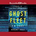 Ghost Fleet: A Novel of the Next World War (       UNABRIDGED) by P. W. Singer, August Cole Narrated by Rich Orlow