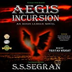 Aegis Incursion: The Aegis League, Book 2 | S.S. Segran