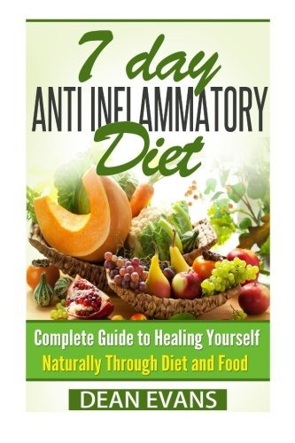 Anti Inflammatory Diet: The Complete 7 Day Anti Inflammatory Diet Guide To Heal Yourself Naturally Through Diet And Food (Anti Inflammatory Diet) (Volume 1) (Dean Evans compare prices)