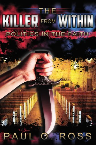 Paul O. Ross - The Killer From Within: Politics in the Faith: A Tenacity for the Truth to Encourage, Strengthen and Set Free