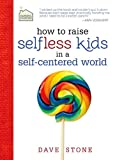 How to Raise Selfless Kids in a Self-Centered World (Faithful Families) (1400318734) by Stone, Dave
