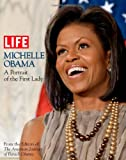 LIFE Michelle Obama: A Portrait of the First Lady (Life (Life Books))