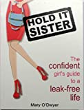 Hold It Sister: The Confident Girl's Guide to a Leak Free Life