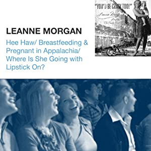 Hee Haw / Breastfeeding & Pregnant in Appalachia / Where Is She Going with Lipstick On? | [Leanne Morgan]