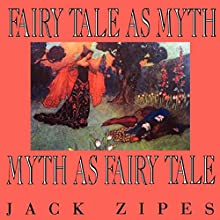 Fairy Tale as Myth/Myth as Fairy Tale: Clark Lectures (       UNABRIDGED) by Jack Zipes Narrated by Steven Jay Cohen
