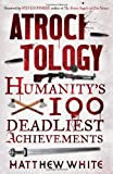 img - for Atrocitology: Humanity's 100 Deadliest Achievements book / textbook / text book