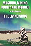 img - for Mushing Mining Money and Murder in the Land of the Living Skies book / textbook / text book