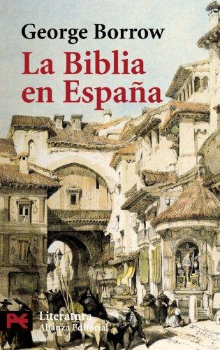 La Biblia en España: Viajes, aventuras y prisiones de un inglés en su intento de difundir las Escrituras por la Península (El Libro De Bolsillo - Literatura)