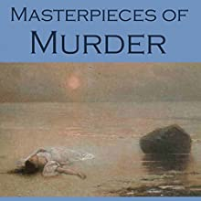 Masterpieces of Murder: Intriguing and Unusual Crime Stories (       UNABRIDGED) by G. K. Chesterton, Edgar Allan Poe, A. J. Allan, Stacy Aumonier, Sabine Baring-Gould, Nathaniel Hawthorne, E. W. Hornung Narrated by Cathy Dobson