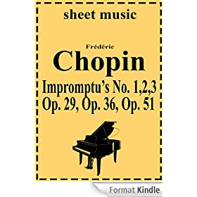 Impromptu's No. 1 Op 29, No. 2 Op. 36, No. 3 Op. 51 (Complete works of Frederic Chopin Book 7) (English Edition)