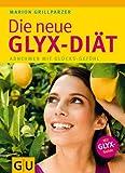 Die Neue GLYX-Diät: Abnehmen mit Glücks-Gefühl (GU Einzeltitel Gesunde Ernährung) title=