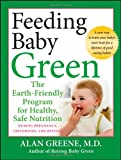 img - for Feeding Baby Green: The Earth Friendly Program for Healthy, Safe Nutrition During Pregnancy, Childhood, and Beyond book / textbook / text book