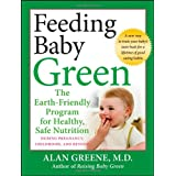 Feeding Baby Green: The Earth Friendly Program for Healthy, Safe Nutrition During Pregnancy, Childhood, and Beyondby Alan Greene
