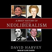 A Brief History of Neoliberalism Audiobook by David Harvey Narrated by Clive Chafer