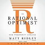The Rational Optimist: How Prosperity Evolves   Matt Ridley