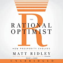 The Rational Optimist: How Prosperity Evolves (       UNABRIDGED) by Matt Ridley Narrated by L. J. Ganser