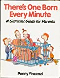 Penny Vincenzi There's One Born Every Minute: A Survival Guide for Parents